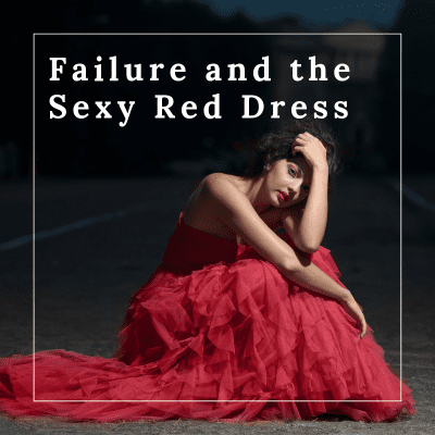 Failure and the Sexy Red Dress