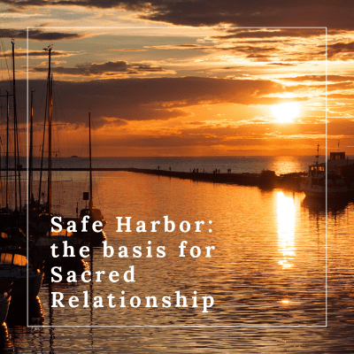 Safe Harbor: the Basis for Sacred Relationship by Marlayna Fire