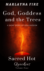 Sacred Hot Quickies Volume Four God Goddess and the Trees by Marlayna Fire