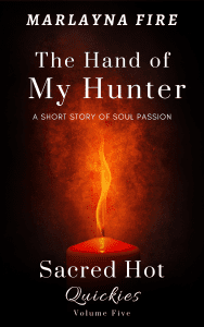 Sacred Hot Quickies Volume Five Hand of My Hunter by Marlayna Fire