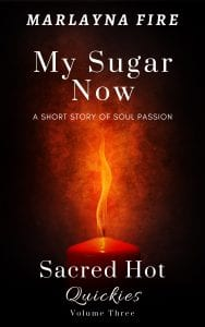 Sacred Hot Quickies Volume Three My Sugar Now by Marlayna Fire