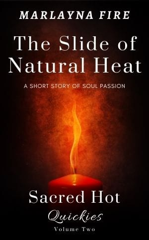 The Slide of Natural Heat by Marlayna Fire